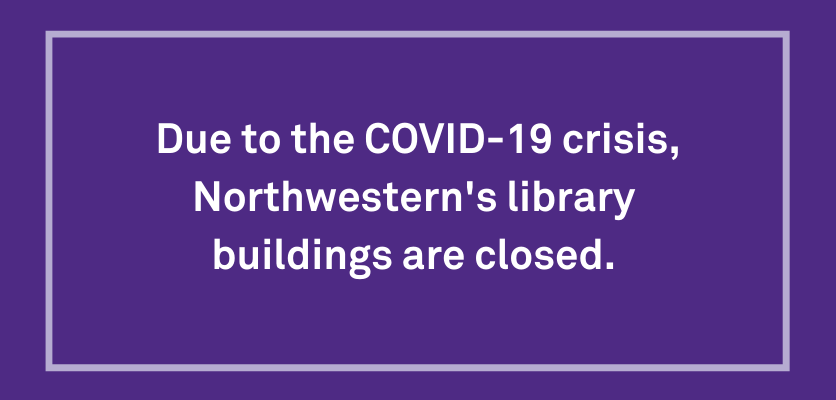 Due to the COVID-19 crisis, Northwestern's library buildings are closed.